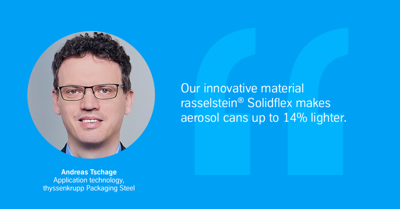 Our innovative material rasselstein® Solidflex makes aerosol cans up to 14% lighter.